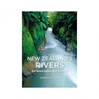 New Zealand Rivers, an Environmental History