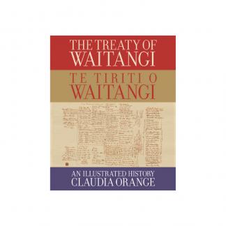 The Treaty of Waitangi Te Tiriti o Waitangi An Illustrated History