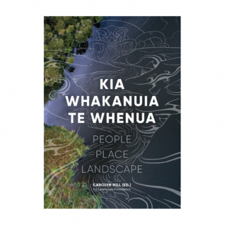 Kia Whakanuia Te Whenua. People Place Landscape
