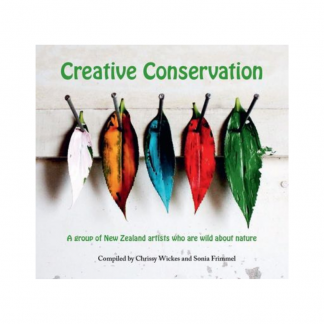 Creative Conservation. A Celebration of New Zealand Artists Who Are Wild About Nature