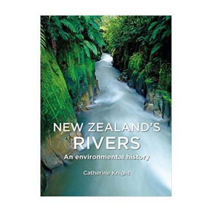 New Zealand's Rivers. An Environmental History