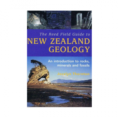 The Field Guide to New Zealand Geology; An introduction to rocks, minerals and fossils